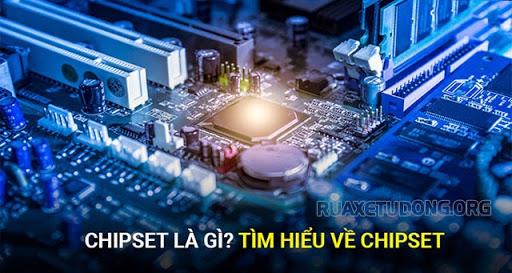 Chipset là gì? Tổng hợp các thông tin liên quan về chip set