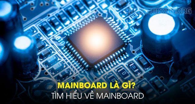 Tìm hiểu Mainboard là gì?